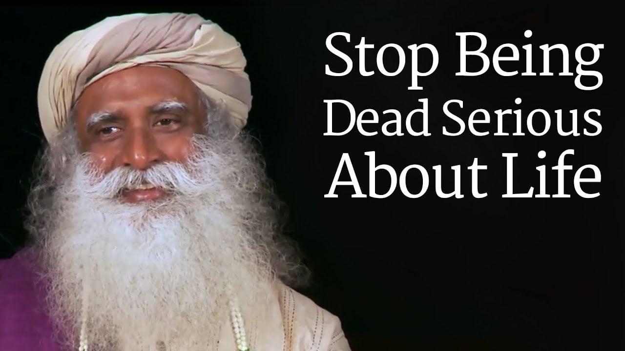 Prestanite da budete mrtvi ozbiljni u životu | Sadhguru